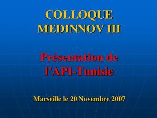 COLLOQUE MEDINNOV III  Présentation de  l'API-Tunisie