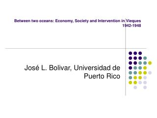 Between two oceans: Economy, Society and Intervention in Vieques           1942-1948