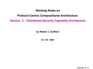 Working Notes on Protocol Centric Compositional Architecture: Section  3 – Distributed Security Capability Architectur