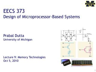 EECS 373 Design of Microprocessor-Based Systems Prabal Dutta University of Michigan Lecture 9: Memory Technologies Oct 5