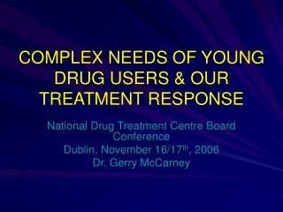 COMPLEX NEEDS OF YOUNG DRUG USERS & OUR TREATMENT RESPONSE