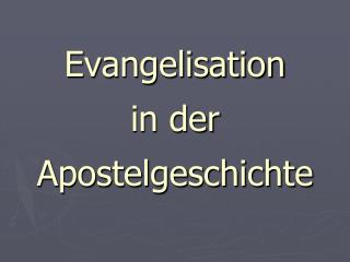 Evangelisation  in der  Apostelgeschichte
