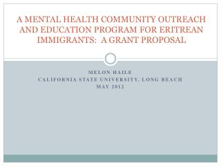 A MENTAL HEALTH COMMUNITY OUTREACH AND EDUCATION PROGRAM FOR ERITREAN IMMIGRANTS:  A GRANT PROPOSAL