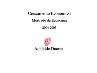 Crescimento Económico Mestrado de Economia 2004-2005