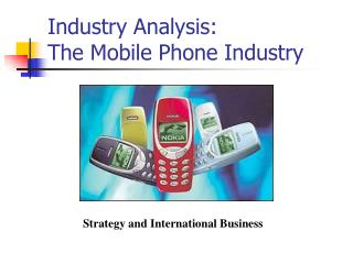 Industry Analysis:  The Mobile Phone Industry