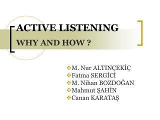 ACTIVE LISTENING WHY AND HOW ?