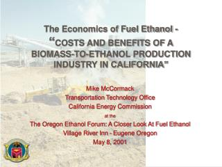 "The Economics of Fuel Ethanol - "" COSTS AND BENEFITS OF A BIOMASS-TO-ETHANOL PRODUCTION INDUSTRY IN CALIFORNIA"""