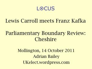 L  CUS Lewis Carroll meets Franz Kafka Parliamentary Boundary Review: Cheshire