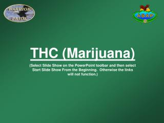 THC (Marijuana) (Select Slide Show on the PowerPoint toolbar and then select Start Slide Show From the Beginning.  Other