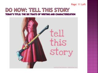 Do Now: Tell This Story Today's Title: The Six Traits of Writing and Characterization