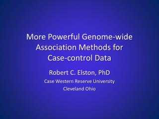 More Powerful Genome-wide Association Methods for  Case-control Data