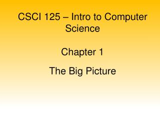 CSCI 125 – Intro to Computer Science Chapter 1