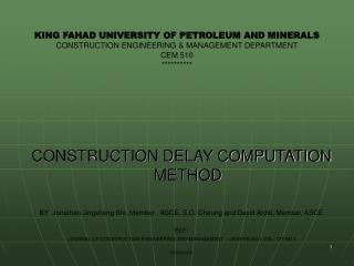 KING FAHAD UNIVERSITY OF PETROLEUM AND MINERALS CONSTRUCTION ENGINEERING & MANAGEMENT DEPARTMENT CEM 510 **********