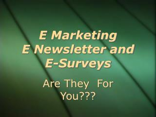 E Marketing E Newsletter and  E-Surveys