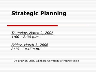 Strategic Planning Thursday, March 2, 2006 1:00 - 2:30 p.m. Friday, March 3, 2006 8:15 – 9:45 a.m.