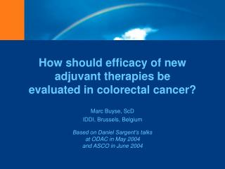 How should efficacy of new adjuvant therapies be evaluated in colorectal cancer?