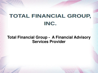 Total Financial Group Is A  Financial Advisory Services Prov