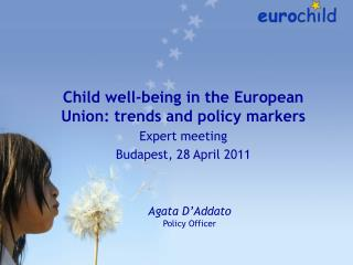 Child well-being in the European Union: trends and policy markers Expert meeting Budapest, 28 April  2011