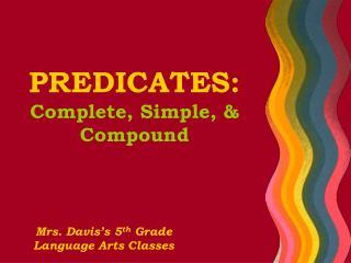 PREDICATES: Complete, Simple, & Compound
