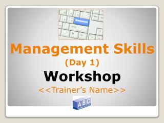 Management Skills (Day 1) Workshop << Trainer's Name>>