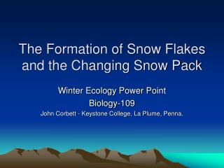 The Formation of Snow Flakes and the Changing Snow Pack