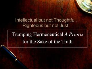 Intellectual but not Thoughtful, Righteous but not Just: