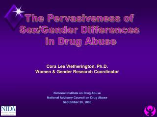 Cora Lee Wetherington, Ph.D. Women & Gender Research Coordinator National Institute on Drug Abuse National Advisory