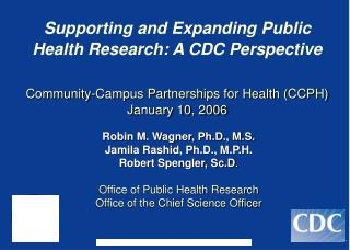Supporting and Expanding Public Health Research: A CDC Perspective Community-Campus Partnerships for Health (CCPH) Janua