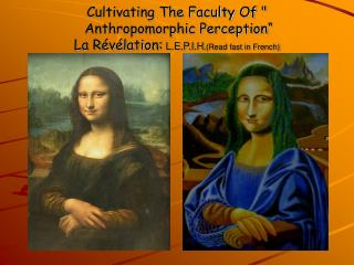 "Cultivating The Faculty Of "" Anthropomorphic Perception"" La Révélation: L.E.P.I.H .(Read fast in French)"