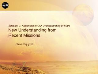 Session 3: Advances in Our Understanding of Mars New Understanding from Recent Missions