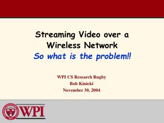 Streaming Video over a Wireless Network So what is the problem!!