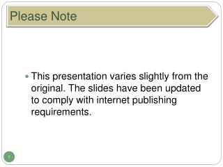 This presentation varies slightly from the original. The slides have been updated to comply with internet publishing req