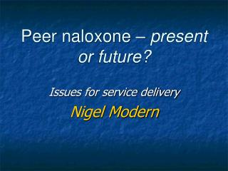 Peer naloxone –  present or future?
