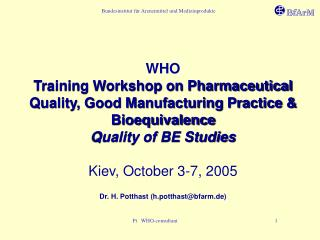 WHO Training Workshop on Pharmaceutical Quality, Good Manufacturing Practice & Bioequivalence Quality of BE Studies
