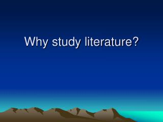Why study literature?