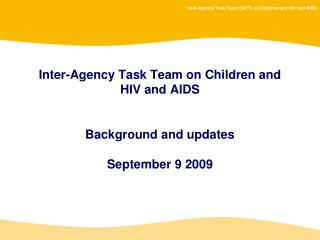 Inter-Agency Task Team on Children and HIV and AIDS Background and updates September 9 2009