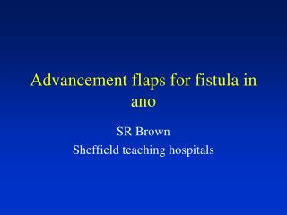 Advancement flaps for fistula in ano