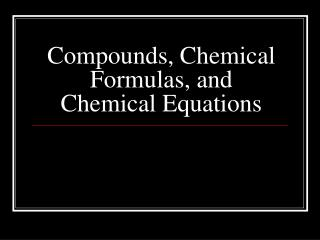 Compounds, Chemical Formulas, and Chemical Equations