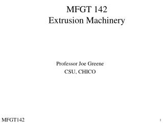 MFGT 142 Extrusion Machinery