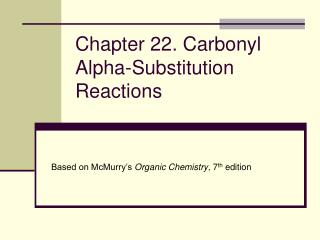 Chapter 22. Carbonyl Alpha-Substitution Reactions
