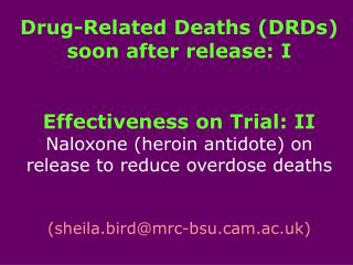Drug-Related Deaths (DRDs) soon after release: I Effectiveness on Trial: II Naloxone (heroin antidote) on release to red