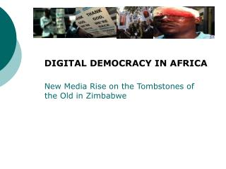DIGITAL DEMOCRACY IN AFRICA    New Media Rise on the Tombstones of  the Old in Zimbabwe
