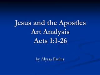 Jesus and the Apostles Art Analysis Acts 1:1-26