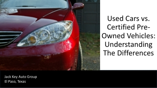 Used Cars vs. Certified Pre-Owned Vehicles: Understanding Th