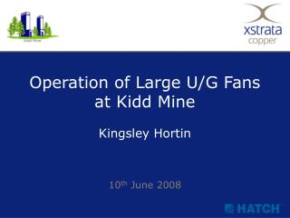 Operation of Large U/G Fans at Kidd Mine