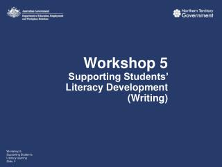 Workshop 5 Supporting Students' Literacy Development (Writing)
