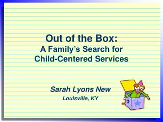 Out of the Box: A Family's Search for  Child-Centered Services