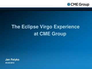 The Eclipse Virgo Experience 	at CME Group