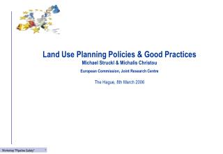 Land Use Planning Policies & Good Practices Michael Struckl & Michalis Christou European Commission, Joint Resea