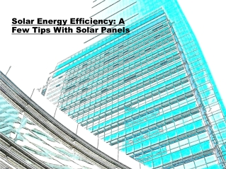 Solar Energy Efficiency A Few Tips With Solar Panels